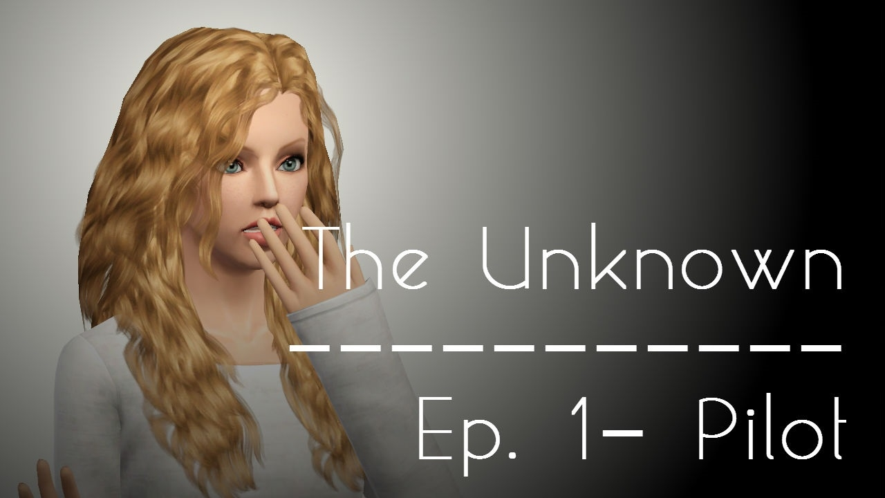 """* The Unknown: Episode One """"Pilot (10+)"""